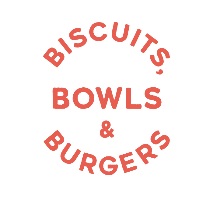 Biscuits, Bowls, Burgers